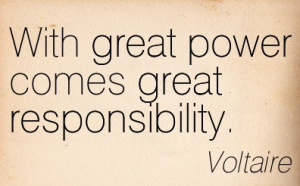 with great power comes great responsability